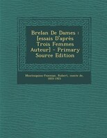 Brelan De Dames: [essais D'après Trois Femmes Auteur] - Primary Source Edition
