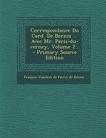 Correspondance Du Card. De Bernis ... Avec Mr. Paris-du-verney, Volume 2... - Primary Source Edition