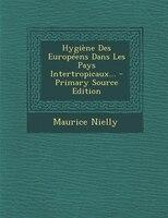 Hygiène Des Européens Dans Les Pays Intertropicaux... - Primary Source Edition
