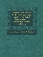 Manuel Des Frères Et Soeurs Du Tiers-ordre.. De Saint Dominique... - Primary Source Edition