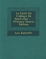 La Forêt Ou L'abbaye De Saint-clair... - Primary Source Edition
