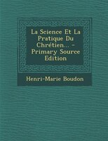 La Science Et La Pratique Du Chrétien... - Primary Source Edition