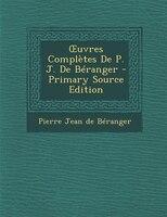 Ouvres Complètes De P. J. De Béranger - Primary Source Edition