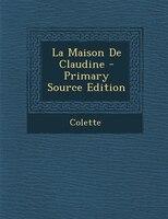 La Maison De Claudine - Primary Source Edition
