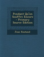 Pendant Qu'on Souffre Encore - Primary Source Edition