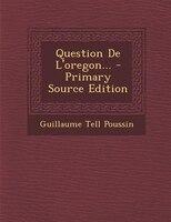 Question De L'oregon... - Primary Source Edition