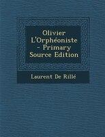 Olivier L'Orphéoniste - Primary Source Edition