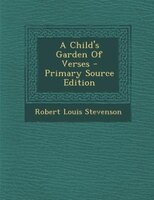 A Child's Garden Of Verses - Primary Source Edition