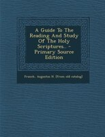 A Guide To The Reading And Study Of The Holy Scriptures.. - Primary Source Edition