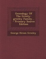 Genealogy Of The Greely-greeley Family...