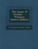 The house of Gordon  - Primary Source Edition