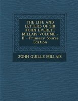 THE LIFE AND LETTERS OF SIR JOHN EVERETT MILLAIS VOLUME - II - Primary Source Edition