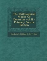 The Philosophical Works Of Descartes vol II - Primary Source Edition