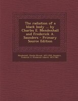 The radiation of a black body ... by Charles E. Mendenhall and Frederick A. Saunders - Primary Source Edition