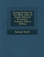 Geological Map Of The Black Hills Of South Dakota & Wyoming - Primary Source Edition
