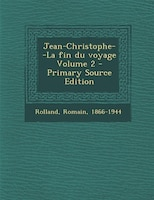 Jean-Christophe--La fin du voyage Volume 2 - Primary Source Edition