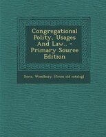 Congregational Polity, Usages And Law.. - Primary Source Edition