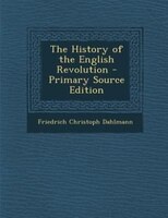 The History of the English Revolution - Primary Source Edition