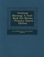 Practical Nursing: A Text-Book for Nurses - Primary Source Edition