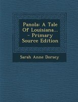 Panola: A Tale Of Louisiana... - Primary Source Edition