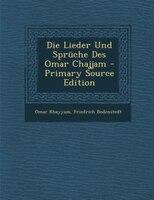 Die Lieder Und Sprüche Des Omar Chajjam - Primary Source Edition