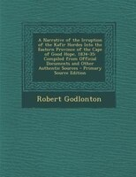 A Narrative of the Irruption of the Kafir Hordes Into the Eastern Province of the Cape of Good Hope, 1834-35: Compiled from Offici
