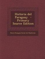 Historia del Paraguay  - Primary Source Edition