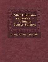 Albert Samain; souvenirs  - Primary Source Edition