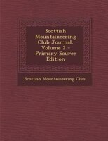 Scottish Mountaineering Club Journal, Volume 2 - Primary Source Edition