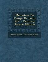 Mémoires Du Temps De Louis XIV - Primary Source Edition