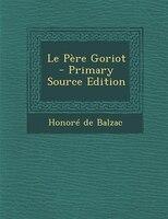 Le Père Goriot - Primary Source Edition
