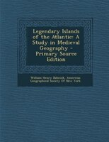 Legendary Islands of the Atlantic: A Study in Medieval Geography - Primary Source Edition