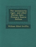 The unmannerly tiger, and other Korean tales  - Primary Source Edition