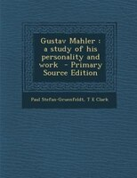 Gustav Mahler: a study of his personality and work  - Primary Source Edition