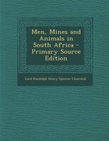Men, Mines and Animals in South Africa - Primary Source Edition
