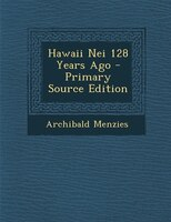 Hawaii Nei 128 Years Ago - Primary Source Edition