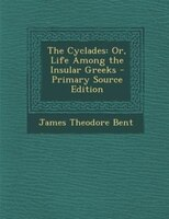 The Cyclades: Or, Life Among the Insular Greeks - Primary Source Edition