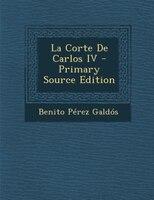 La Corte De Carlos IV - Primary Source Edition