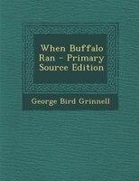 When Buffalo Ran - Primary Source Edition