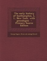 The early history of Southampton, L. I., New York, with genealogies  - Primary Source Edition