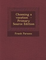 Choosing a vocation  - Primary Source Edition
