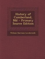 History of Cumberland, Md - Primary Source Edition