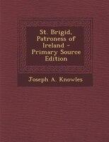 St. Brigid, Patroness of Ireland - Primary Source Edition