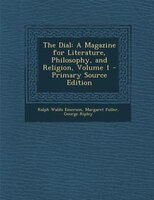 The Dial: A Magazine for Literature, Philosophy, and Religion, Volume 1 - Primary Source Edition