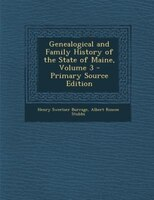 Genealogical and Family History of the State of Maine, Volume 3 - Primary Source Edition