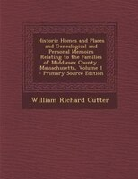 Historic Homes and Places and Genealogical and Personal Memoirs Relating to the Families of Middlesex County, Massachusetts, Volum