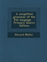 A simplified grammar of the Pali language  - Primary Source Edition