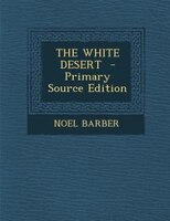 THE WHITE DESERT  - Primary Source Edition