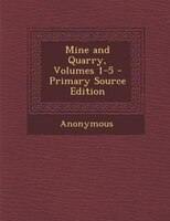 Mine and Quarry, Volumes 1-5 - Primary Source Edition