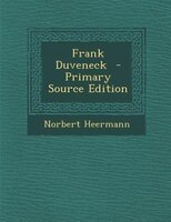 Frank Duveneck  - Primary Source Edition